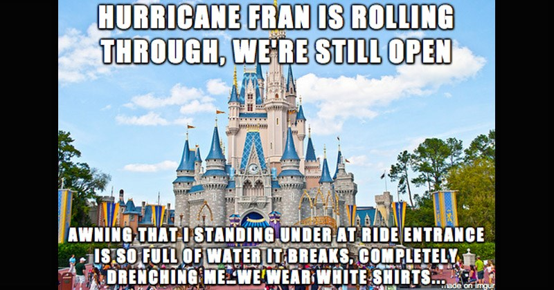 Interesting posts from a former employee at Disney World | HURRICANE FRAN IS ROLLING THROUGH STILL OPEN STANDING UNDER AT RIDE ENTRANCE SO FULL WATER BREAKS, COMPLETELY DRENCHING WEAR WHITE SHIRTS Cinderella castle