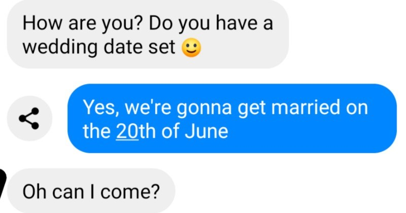 Girl isn't invited to a wedding, so she responds with passive aggressiveness | are Do have wedding date set Yes gonna get married on 20th June Oh can come?
