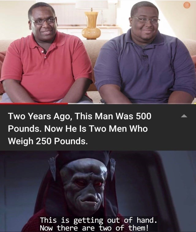 top ten 10 dank memes daily | Two Years Ago, This Man 500 Pounds. Now He Is Two Men Who Weigh 250 Pounds. This is getting out hand. Now there are two them!
