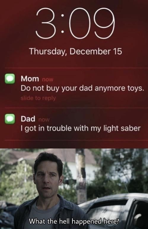 top ten 10 memes daily | 3:09 Thursday, December 15 Mom now Do not buy dad anymore toys. slide reply Dad now got trouble with my light saber hell happened here?