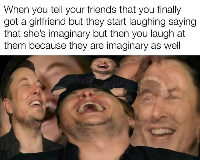 top ten 10 dank memes daily | tell friends finally got girlfriend but they start laughing saying she's imaginary but then laugh at them because they are imaginary as well
