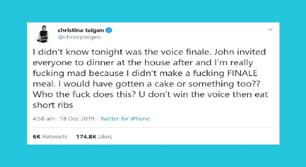 Chrissy Teigen And John Legend tweets | christine teigen @chrissyteigen didn't know tonight voice finale. John invited everyone dinner at house after and really fucking mad because didn't make fucking FINALE meal would have gotten cake or something too Who fuck does this? U don't win voice then eat short ribs