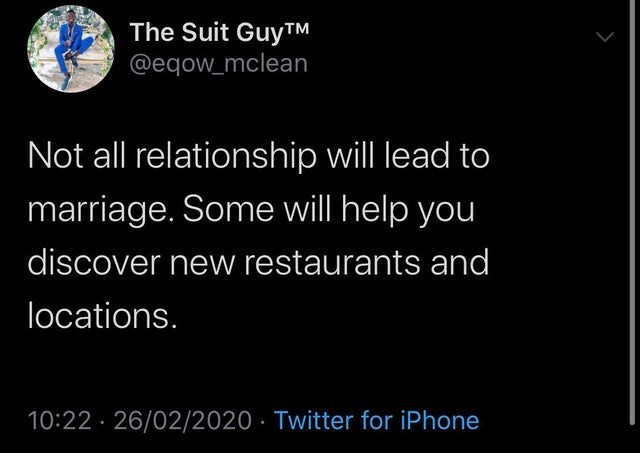 top ten daily tweets from black twitter | Animal - Suit GuyTM @eqow_mclean Not all relationship will lead marriage. Some will help discover new restaurants and locations. 10:22 26/02/2020 Twitter iPhone