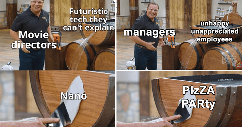 funny memes using flex paste commercial   man standing near a barrel leaking water and smearing paste over the hole   Futuristic tech they can't explain Movie directors Nano   managers unhappy unappreciated employees PIZZA PARTY FLEX PASTE