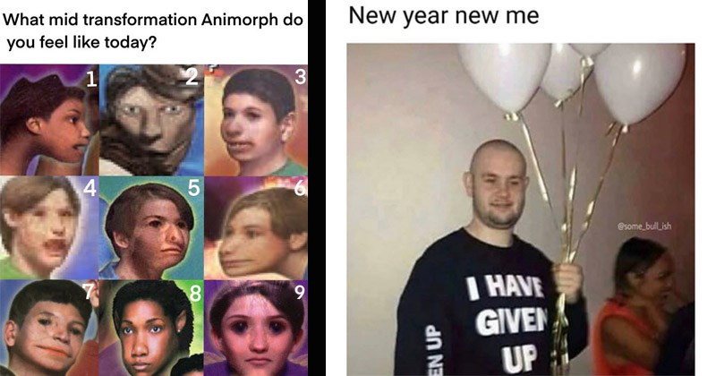 Funny random memes | mid transformation Animorph do feel like today | New year new man holding white balloons and dressed in a black shirt that reads HAVE GIVEN UP