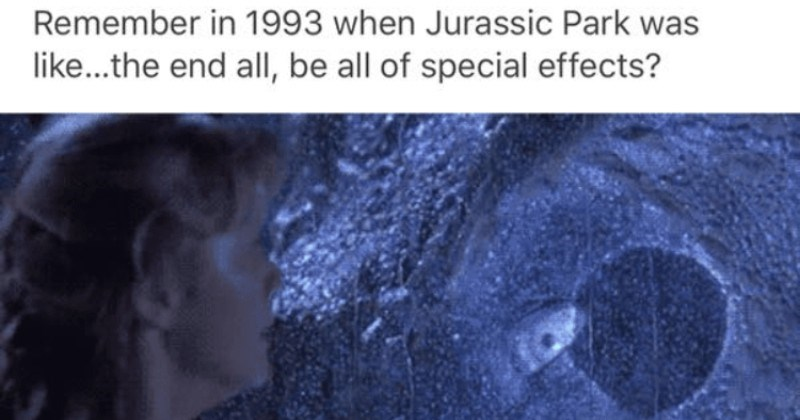 Tumblr thread on Jurassic Park's crazy special effects | uneditededit Remember 1993 Jurassic Park like end all, be all special effects? scene where a huge dinosaur eyes looks at the girl Spielberg movie