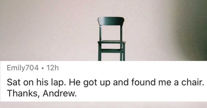 AskReddit replies to obvious signs that guys missed from girls | posted by Emily704 Sat on his lap. He got up and found chair. Thanks, Andrew.
