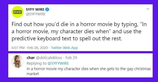 horror movies predict tweets twitter fantasy sci fi death movies funny keyboard | SYFY WIRE EWWIRE @SYFYWIRE Find out die horror movie by typing horror movie, my character dies and use predictive keyboard text spell out rest.