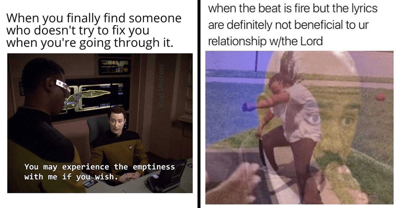 Funny random memes, coronavirus, quarantine | star trek finally find someone who doesn't try fix going through may experience emptiness with if wish. Void Mistress | beat is fire but lyrics are definitely not beneficial ur relationship w/ Lord man dancing superimposed over steve harvey