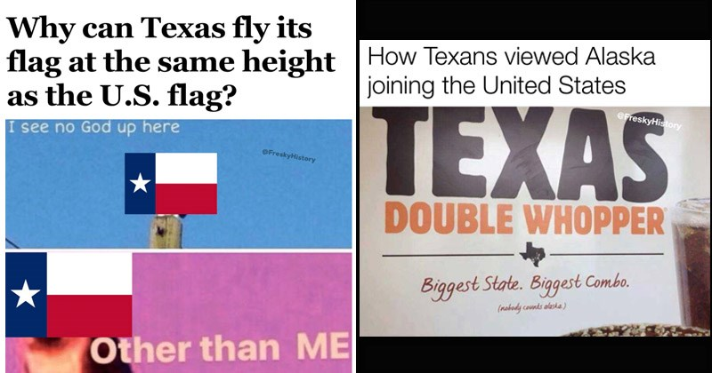 Funny memes about Texas | Why can Texas fly its flag at same height as U.S. flag see no God up here Other than ME | Texans viewed Alaska joining United States TEXAS DOUBLE WHOPPER Biggest State. Biggest Combo nobody counts alaska.
