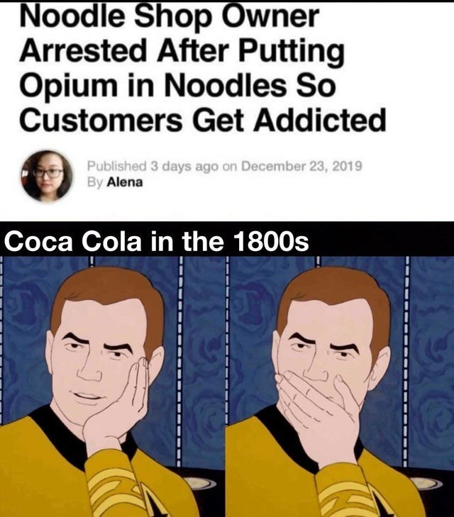 top ten 10 memes daily | Noodle Shop Owner Arrested After Putting Opium Noodles So Customers Get Addicted By Alena Coca Cola 1800s Sarcastically Surprised Kirk