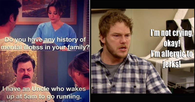 Funny memes and moments from the TV show 'Parks and Rec' | ann giving ron swanson a medical exam Do have any history mental illness family have an Uncle who wakes up at 5am go running. made with mematic | Andy dwyer I'm not crying okay allergic jerks! NBC.COM
