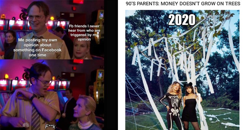 Funny random memes | Fb friends never hear who are triggered by my opinion posting my own opinion about something on Facebook one time F**k Dwight spooked by Angela The Office | 90'S PARENTS: MONEY DOESN'T GROW ON TREES 2020 two girls in Halloween costumes posing in front of a tree covered in toilet paper