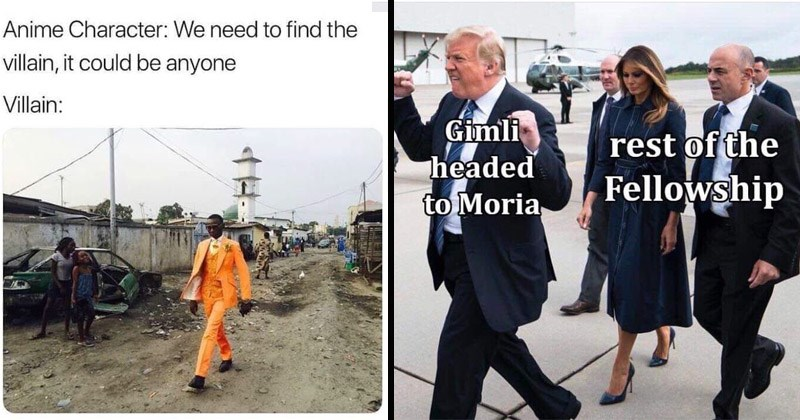 Funny random memes | Anime Character need find villain could be anyone Villain: man in orange suit walking through slums | Gimli headed Moria rest Fellowship excited donald trump