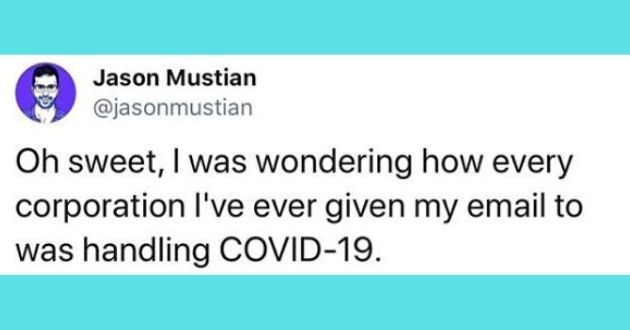 funny coronavirus tweets humor spread twitter virus twitter | Jason Mustian @jasonmustian Oh sweet wondering every corporation l've ever given my email handling COVID-19.