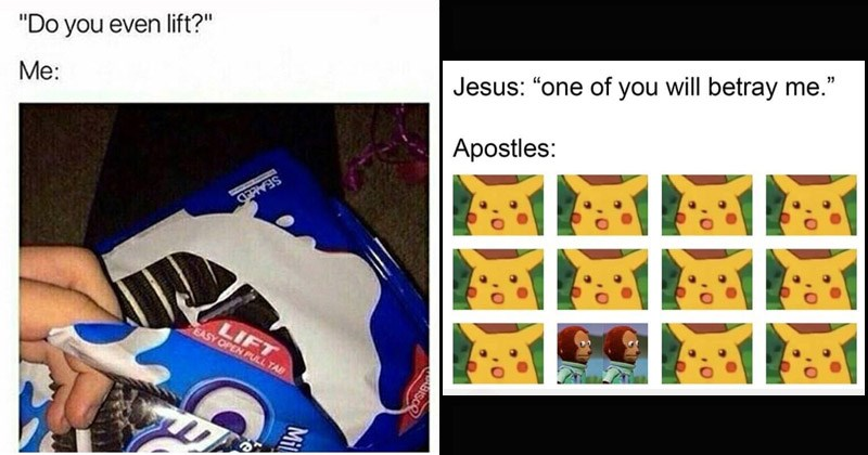Funny random memes | Do even lift LIFT EASY OPEN PULL TAB OREO | surprised pikachu and monkey puppet Jesus one will betray Apostles: