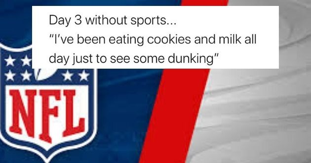 nfl memes coronavirus funny covid-19 sports fans facebook football | Day 3 without sports been eating cookies and milk all day just see some dunking