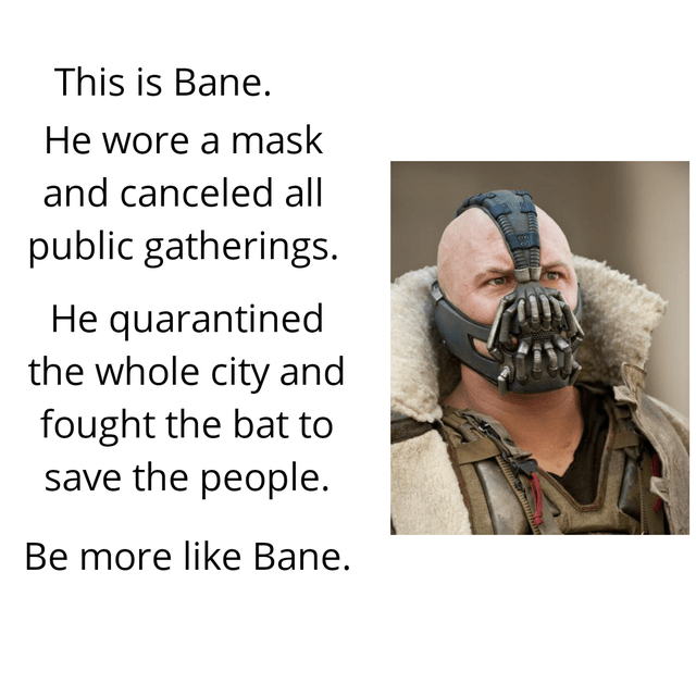 top ten 10 memes daily | Batman the Dark Knight This is Bane. He wore mask and canceled all public gatherings. He quarantined whole city and fought bat save people. Be more like Bane.