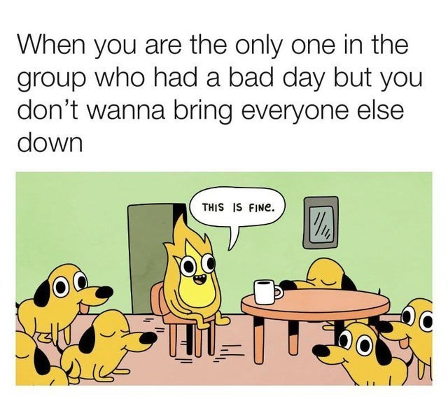 top ten 10 memes daily | are only one group who had bad day but don't wanna bring everyone else down THIS IS FINE. fire in a room of dogs