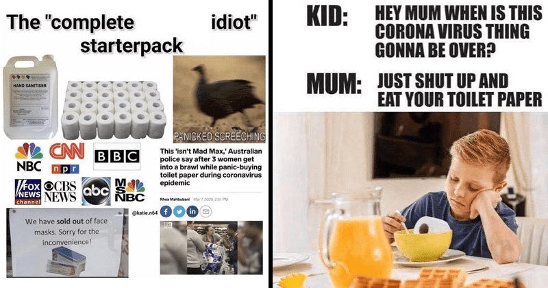 "Funny memes about people hoarding toilet paper because of covid-19, coronavirus, coronavirus memes, dank memes, roasts | ""complete idiot"" starterpack HAND SANITISER PANICKED SCREECHING L CN BBC NBC npr This 'isn't Mad Max Australian police say after 3 women get into brawl while panic-buying toilet paper during coronavirus epidemic VFOX OCBS Qbc NEWS NEWS channel NBC Rhea Mahbubani Mar 7, 2020, 2:51 PM @katie.n64 f M have sold out face masks. Sorry inconvenience! 