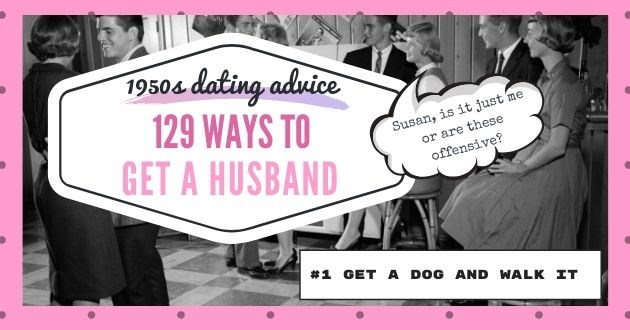 find husband 1950 offensive dating apps tinder online relevant magazine | 1 Get dog and walk 2 Heve yoer car berak dun al stestegie places Atred pilt h take cones men 4 Join haing club E Lock cesas repieta fur places with nt sle tle vem. Nevala ha 12 alns every 100 lemales. 6 Kend edituaries te fand etigible widuwens Take up gild and an t dieet golf coores R Take veral hot veations at dileres ps raiber than one long 19504 dating advice 129 WAYS GET HUSBAND #1 GET DOG AND WALK