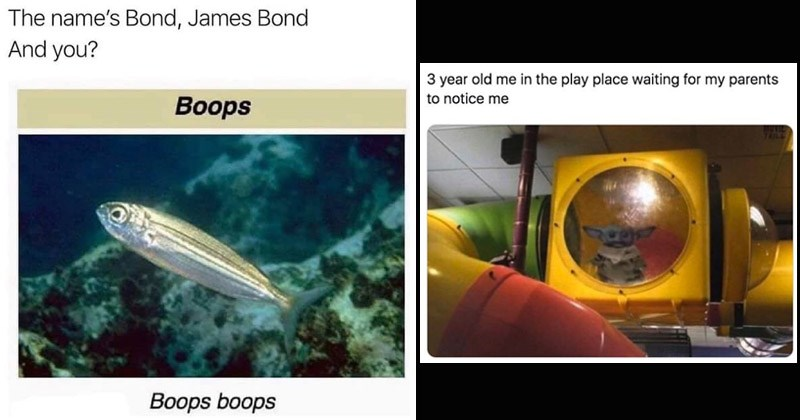 Funny random memes | name's Bond, James Bond And Boops Boops boops fish | Baby YodaTM @BossBabyYoda 3 year old play place waiting my parents notice