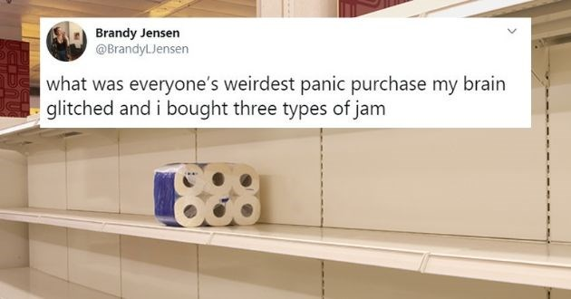 twitter panic purchase coronavirus COVID-19 shopping store shop admit obscure | Brandy Jensen @BrandyLJensen everyone's weirdest panic purchase my brain glitched and bought three types jam