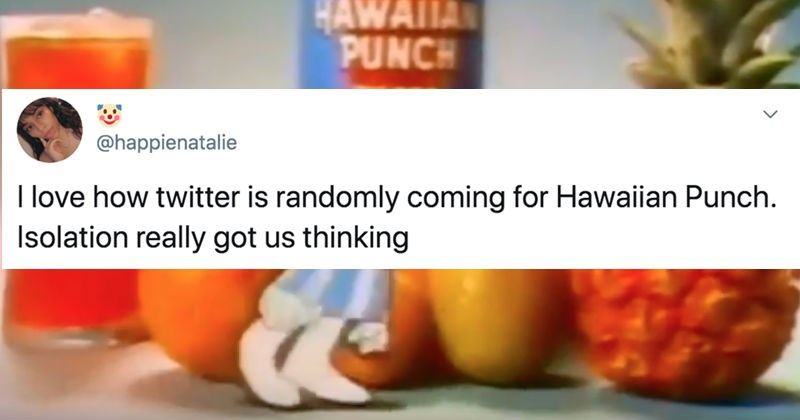 People on Twitter are going in on Hawaiian Punch drink | tweet by happienatalie love twitter is randomly coming Hawaiian Punch. Isolation really got us thinking