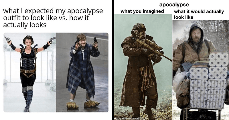 Funny meme about coronavirus apocalypse outfit | expected my apocalypse outfit look like vs actually looks milla jovovich in resident evil and daniel radcliffe in a bathrobe and slippers holding guns | apocalypse imagined would actually look like made with mematic person in trench coat and shotgun and man with a supermarket cart filled with toilet paper