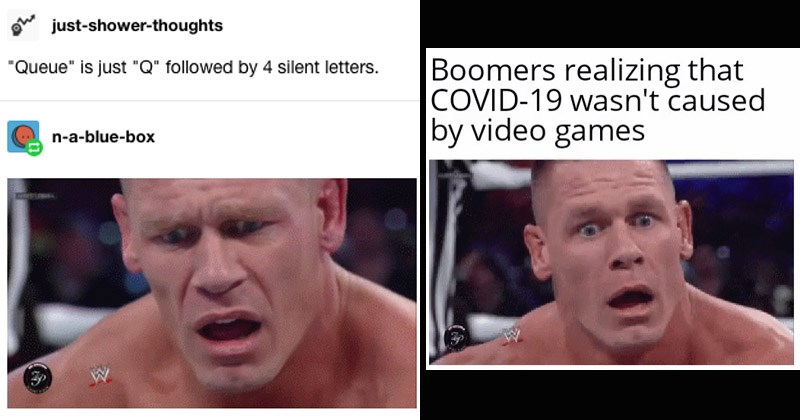 "Funny GIF memes featuring John Cena looking confused wwe wwf pro wrestling | just-shower-thoughts ""Queue"" is just ""Q"" followed by 4 silent letters. n--blue-box 