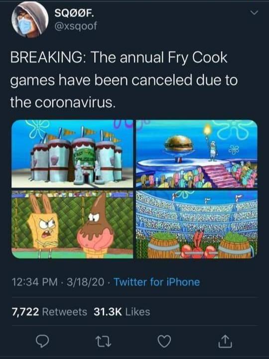 top ten 10 spongebob squarepants memes weekly   SQØØF xsqoof BREAKING annual Fry Cook games have been canceled due coronavirus. FAST 12:34 PM 3/18/20 Twitter iPhone 7,722 Retweets 31.3K Likes