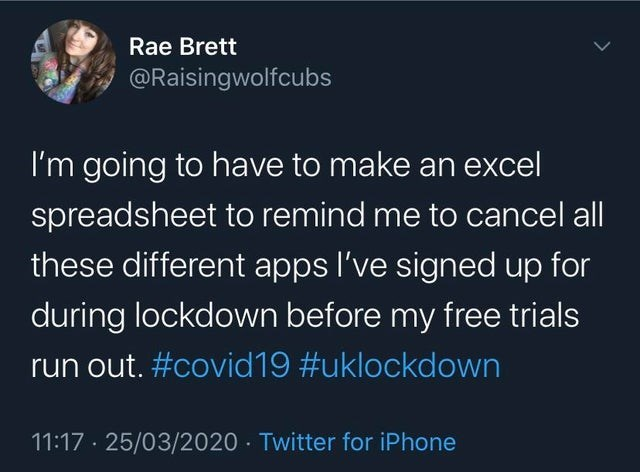 top ten daily white people tweets | Clothing - Rae Brett @Raisingwolfcubs going have make an excel spreadsheet remind cancel all these different apps l've signed up during lockdown before my free trials run out covid19 #uklockdown 11:17 25/03/2020 Twitter iPhone