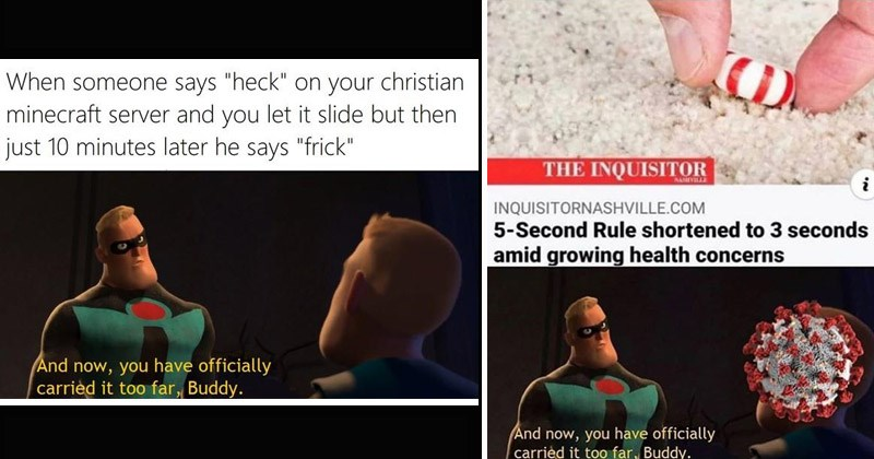 "Funny dank memes from The Incredibles entitled, ""And Now You Have Officially Carried It Too Far Buddy"" 