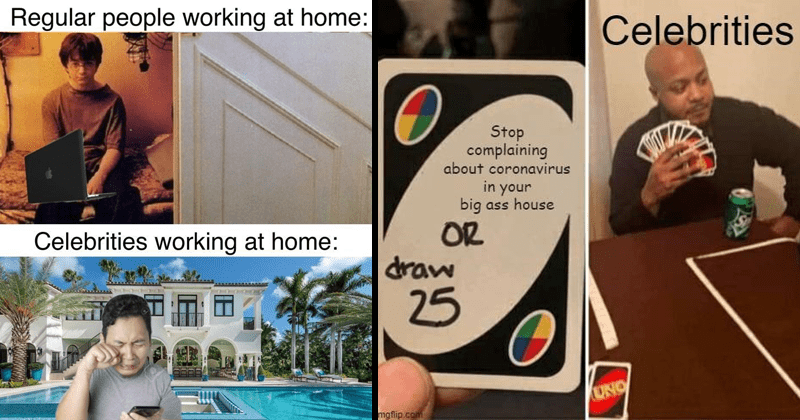 Funny memes roasting celebrities who complain about quarantine, coronavirs, covid-19 | Regular people working at home: Celebrities working at home: 2 123RF harry potter in a closet under the stairs | Celebrities Stop complaining about coronavirus big ass house OR draw 25 UNO imgflip.com