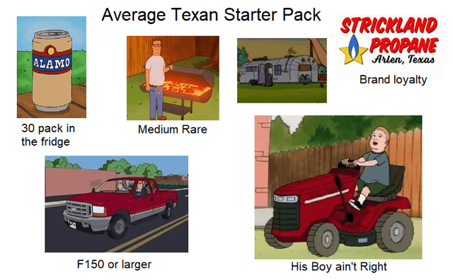 top ten daily starter pack memes | Person - Average Texan Starter Pack STRICKLAND O PROPANE Arlen, Texas ALAMO Brand loyalty 30 pack fridge Medium Rare F150 or larger His Boy ain't Right