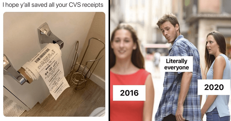 Funny random memes | hope y'all saved all CVS receipts cheese toilet paper roll | adam..creator Literally everyone 2020 2016 distracted boyfriend meme