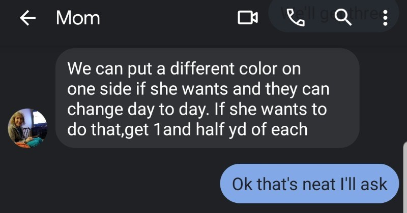 Son teaches his mom how to text, and it's adorable | Mom three can put different color on one side if she wants and they can change day day. If she wants do ,get 1and half yd each Ok 's neat l'll ask 8:33 AM So proud learning send text messages are so silly still can't find question mark 8:37 do get 1and half yd e 88 Mom 8:33 AM So proud learning send text messages Text message