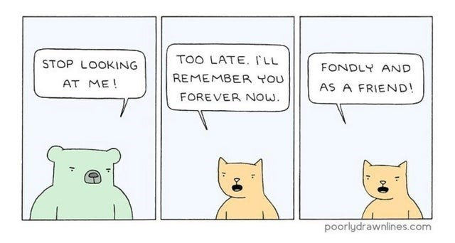 top ten 10 wholesome memes | TOO LATE STOP LOOKING FONDLY AND REMEMBER AT AS FRIEND! FOREVER NOW. poorlydrawnlines.com illustration art comic drawing animals