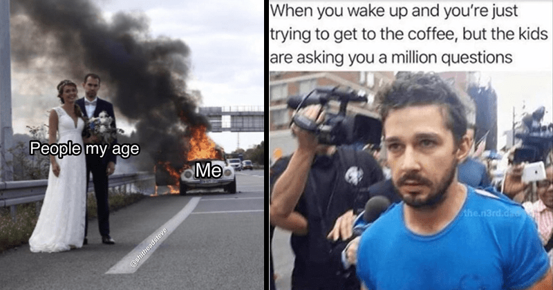 Funny random memes, nerdy memes, tumblr posts, lord of the rings memes, dank memes, relatable memes | bride and groom with a car crash in the background people my age me | wake up and just trying get coffee, but kids are asking million questions .n3rd.dad shia labeouf