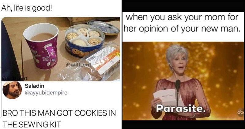 Funny random memes | Ah, life is good hiclat 23 @will ent Saladin @ayyubidempire BRO THIS MAN GOT COOKIES SEWING KIT | ask mom her opinion new man. Parasite. abc