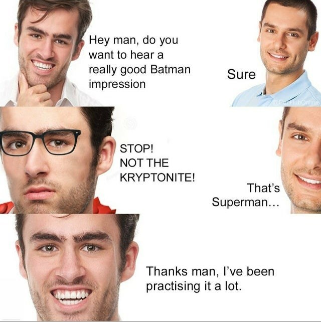 top ten 10 memes daily | white people middle class fancy Hey man, do want hear really good Batman impression Sure OPmubor STOP! NOT KRYPTONITE s Superman Thanks man been practicing lot.