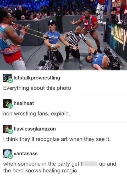 top ten 10 tumblr posts daily | wwe LIVE SURY E letstalkprowrestling Everything about this photo heelheat non wrestling fans, explain. flawlessglamazon think they'll recognize art they see vantasass up and someone party get 1 bard knows healing magic