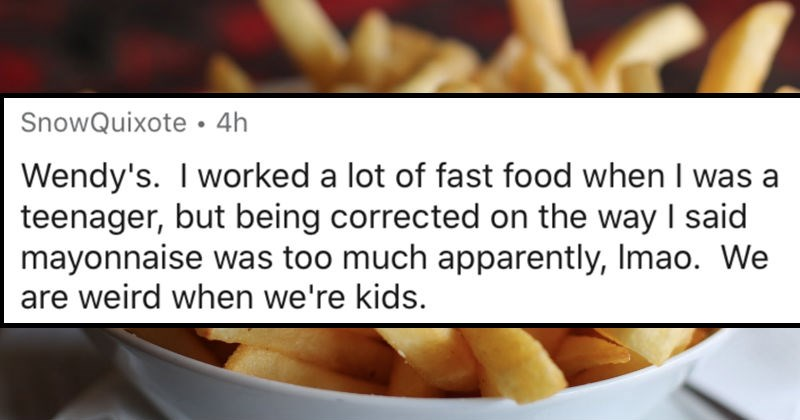 AskReddit replies to jobs that people quit on the first day | SnowQuixote 4h Wendy's worked lot fast food teenager, but being corrected on way said mayonnaise too much apparently, Imao are weird kids.