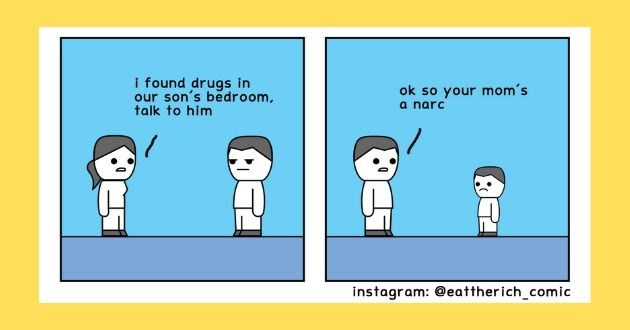 funny comics twitter artist humor tweets ettherich | found drugs our son's bedroom, talk him ok so mom's narc instagram eattherich_comic