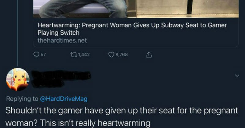 Mistaken people who didn't understand joke news | Hard Drive O @HardDriveMag 19h Heartwarming: Pregnant Woman Gives Up Subway Seat Gamer Playing Switch O Donot lean on door D Donot leaon doo Heartwarming: Pregnant Woman Gives Up Subway Seat Gamer Playing Switch thehardtimes.net 57 t1,442 O 8,768 Replying HardDriveMag Shouldn't gamer have given up their seat pregnant woman? This isn't really heartwarming