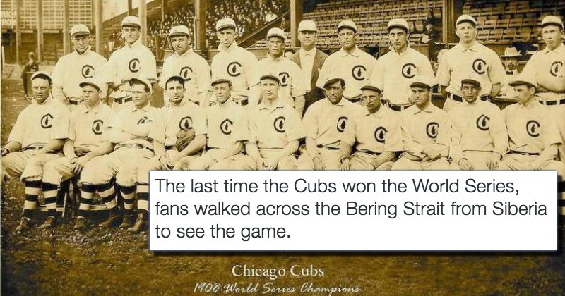 jokes about the last time team the chicago cubs won the world series