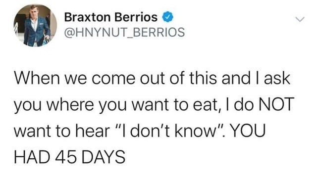 top ten daily white people tweets | Person - Braxton Berrios O @HNYNUT_BERRIOS come out this and ask where want eat do NOT want hear don't know HAD 45 DAYS