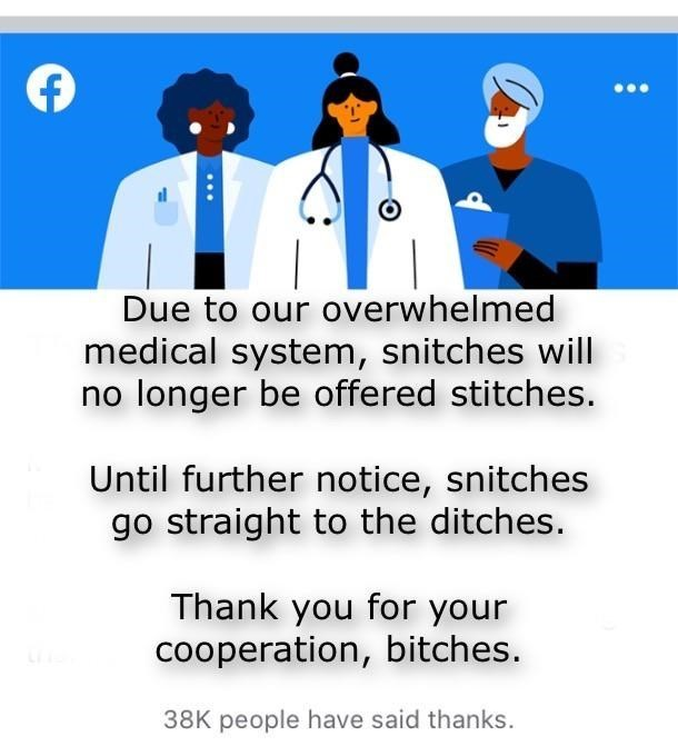 top ten 10 memes daily | Due our overwhelmed medical system, snitches will no longer be offered stitches. Until further notice, snitches go straight ditches. Thank cooperation, bitches. 38K people have said thanks.