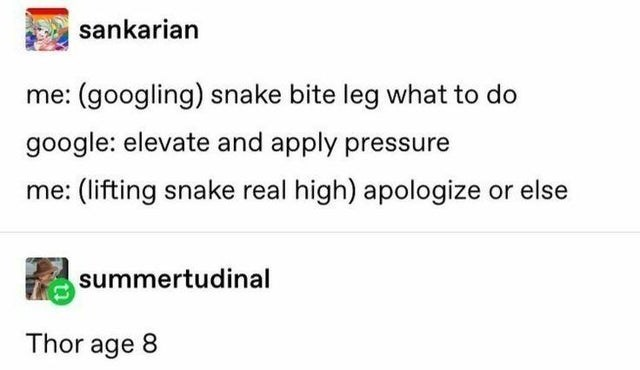 top ten 10 tumblr posts daily | sankarian googling) snake bite leg do google: elevate and apply pressure lifting snake real high) apologize or else summertudinal Thor age 8