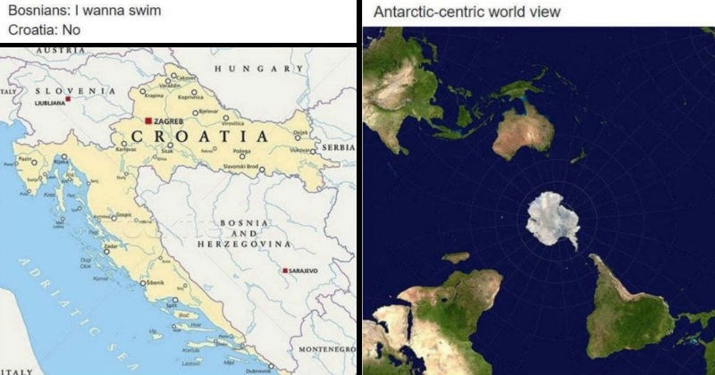 A collection of funny maps that are absolutely terrible | Bosnians wanna swim Croatia: No AUSTRIA HUNGARY ITALY SLOVENIA LJUBLJANA ZAGREB CROATIA SERBIA BOSNIA AND HERZEGOVINA ADRIATIC SEA SARAJEVO MONTENEGRO ITALY | Antarctic-centric world view